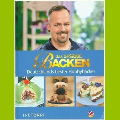 Das Große Backen - Deutschlands bester Hobbybäcker - Das Siegerbuch 2017