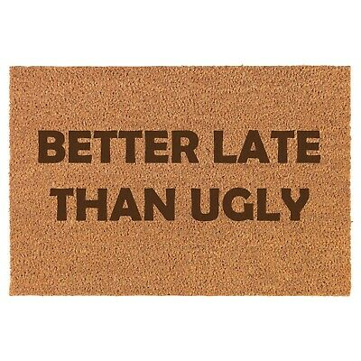 Coir Door Mat Entry Doormat Funny Better Late Than Ugly