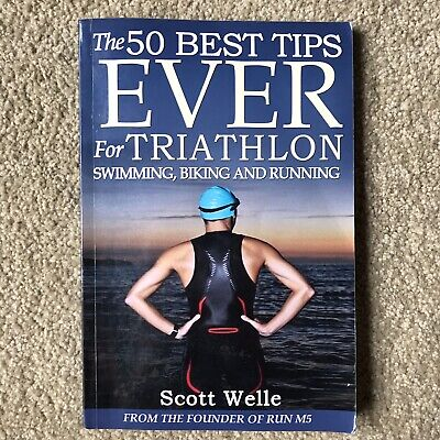 The 50 Best Tips Ever for Triathlon Swimming, Biking and Running (Swimming And Biking)