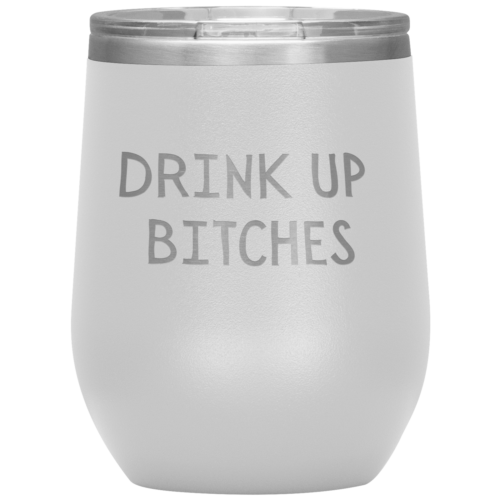 Drink Up Bitches 12oz Wine Tumbler, Best Friend Gift, Funny Wine Tumbler With Li - $26.99