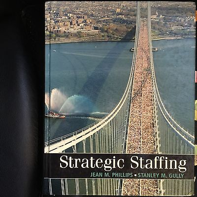 Strategic Staffing By Stanley M  Gully And Jean M  Phillips