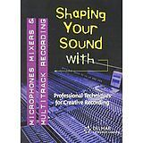 Mixers/Mixing;Multitrack Recording,Microphone,Shaping Your Sound