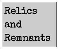 Relics and Remnants