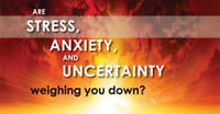 STRESS, ANXIETY AND UNCERTAINTY weighing you down?