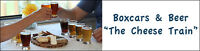 BOXCARS & BEER – 'THE CHEESE TRAIN'