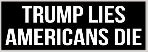"""""""TRUMP LIES AMERICANS DIE"""" ANTI-TRUMP BUMPER STICKER DECAL BIDEN BERNIE CUOMO"""