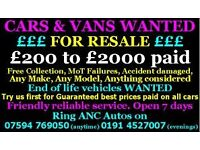 £200...£2000 CASH CARS AND VANS W,A,N,T,E,D ANY MAKE OR CONDITION ANY AGE WE COLLECT