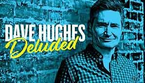 2 tickets to: Dave Hughes - Deluded Brisbane City Brisbane North West Preview