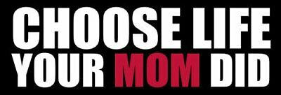 3x9 inch Choose Life Your Mom Did Bumper Sticker (christian pro)