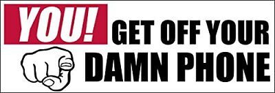 3x9 inch You Get Off Your Damn Phone Bumper Sticker (Text Dont Texting (9 Inch Phone)