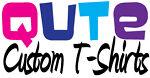 Qute Custom T-Shirts