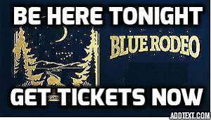 Great Tickets ► Blue Rodeo ►Northern Alberta Jubilee THU Jan 19