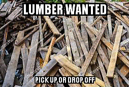 LUMBER WANTED!!! ANY USABLE WOOD