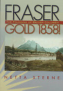 150 years Fraser Gold 1858 - The Founding of British Columbia