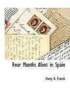 NEW Four Months Afoot in Spain by Harry A. Franck Paperback Book