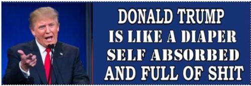 Trump like a Diaper - ANTI Trump POLITICAL BUMPER FUNNY STICKER