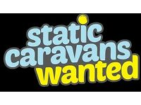 Static Caravans Wanted