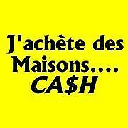 J'achète CASH  ! I buy houses in ANY conditions ! ANY !
