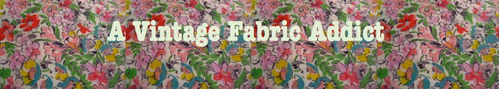 Vintage Fabric Addict