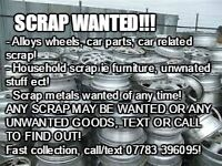 SCRAP WANTED, ANY SCRAP ie (Alloy wheels, car parts, metals, furniture ect)