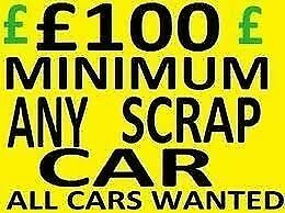 WANTED GOOD OR SCRAP CARS 07465 725 227 ANY AREA