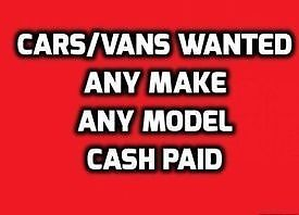 CARS AND VANS WANTED!!!! MOT FAILURES ROTTERS!! CASH PAID ON COLLECTION!