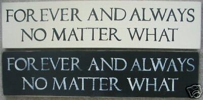 FOREVER AND ALWAYS NO MATTER WHAT Shabby Sign Plaque U-Pick Color Wood
