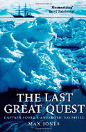 The Last Great Quest: Captain Scott's Antarctic Sacrifice, Jones, Max, New Book