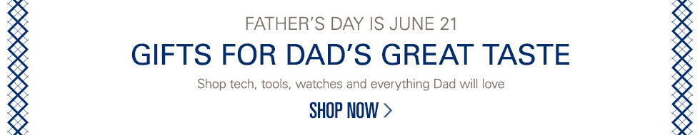 Father's Day is June 21 | Gifts for Dad's Great Taste | Shop tech, tools, watches and everything Dad will love