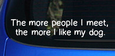 More I Meet People More I Like My Dog Decal Sticker Funny Pet Lover Care Puppy