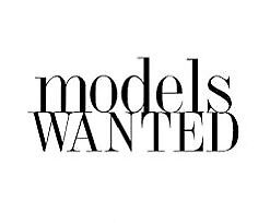 Wanted: MODELS WANTED!!!
