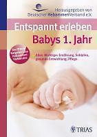 Entspannt erleben: Babys 1. Jahr: Alles Wichtige: Ernährung, Schlafen, gesunde E