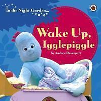 In the Night Garden: Wake Up Igglepiggle von Andrew Davenport (2013, Gebunden)