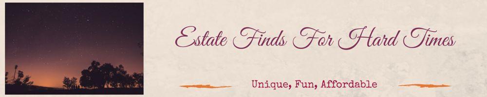 Estate Finds for Hard Times