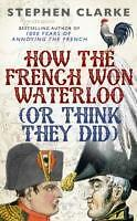 CLARKE,STEPHEN-HOW THE FRENCH WON WATERLOO - OR  BOOK NEU