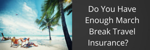 Travel Insurance-March Break!!