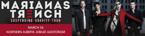 BEST TICKETS★★Marianas Trench Northern Alberta TUE Mar 26 8pm★★