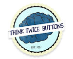 Think Twice Buttons