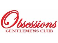 **VARIOUS POSITIONS AVAILABLE** OBSESSIONS GENTLEMEN'S CLUB WANTS YOU! GET IN TOUCH TODAY!