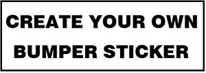CREATE YOUR OWN car bumper sticker. You choose colour and text.7yr quality Vinyl