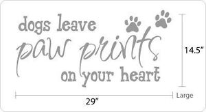 Dogs leave Paw Prints on Your Heart - Vinyl Wall Art Decals Sticker