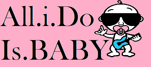All.i.Do Is.BABY