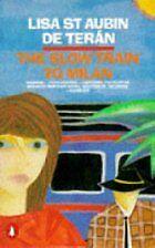 The Slow Train to Milan by Lisa St. Aubin De Teran
