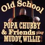 Popa Chubby & Friends - Old School