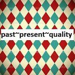 past~present~quality