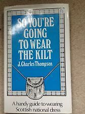 SO YOURE GOING TO WEAR THE KILT J Charles Thompson