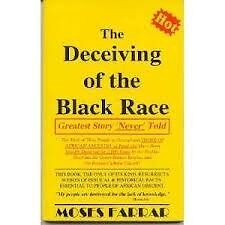 The Deceiving of the Black Race : Greatest Story 'Never' Told by Moses Farrar...