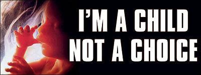 3x8 inch I'M A CHILD NOT A CHOICE Bumper Sticker -anti abortion...