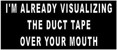 WHITE Vinyl Decal I'm already visualizing duct tape over mouth fun country stick ()