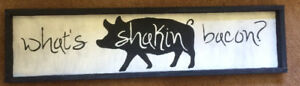 What's Shakin Bacon? Rustic Sign